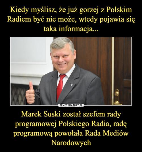 Kiedy myślisz, że już gorzej z Polskim Radiem być nie może, wtedy pojawia się taka informacja... Marek Suski został szefem rady programowej Polskiego Radia, radę programową powołała Rada Mediów Narodowych