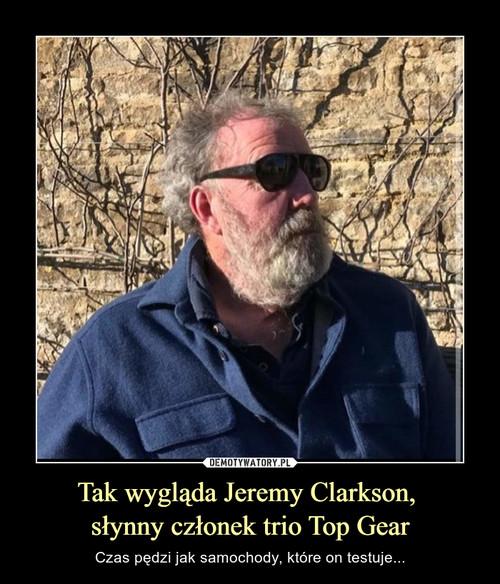Tak wygląda Jeremy Clarkson,  słynny członek trio Top Gear