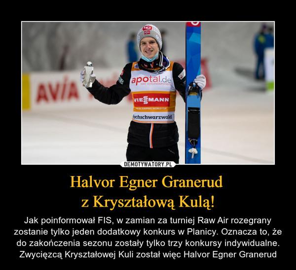 Halvor Egner Granerud z Kryształową Kulą! – Jak poinformował FIS, w zamian za turniej Raw Air rozegrany zostanie tylko jeden dodatkowy konkurs w Planicy. Oznacza to, że do zakończenia sezonu zostały tylko trzy konkursy indywidualne. Zwycięzcą Kryształowej Kuli został więc Halvor Egner Granerud