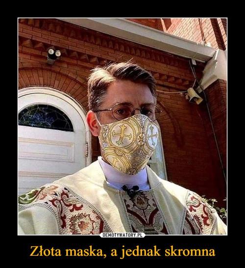 Złota maska, a jednak skromna
