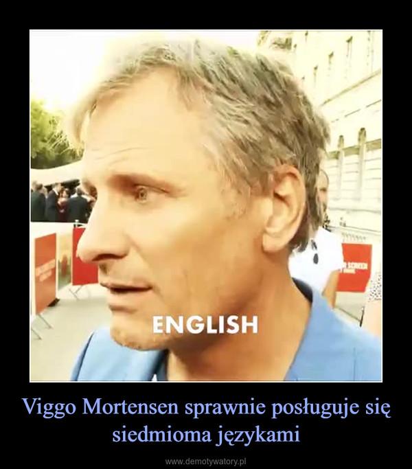 Viggo Mortensen sprawnie posługuje się siedmioma językami –