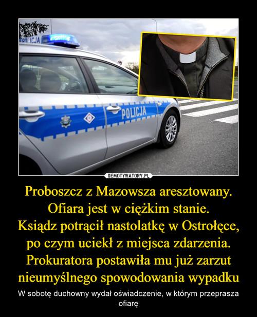 Proboszcz z Mazowsza aresztowany. Ofiara jest w ciężkim stanie. Ksiądz potrącił nastolatkę w Ostrołęce, po czym uciekł z miejsca zdarzenia. Prokuratora postawiła mu już zarzut nieumyślnego spowodowania wypadku