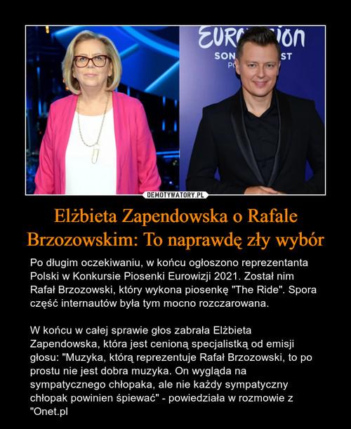 Elżbieta Zapendowska o Rafale Brzozowskim: To naprawdę zły wybór