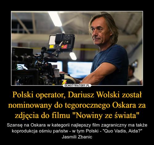 """Polski operator, Dariusz Wolski został nominowany do tegorocznego Oskara za zdjęcia do filmu """"Nowiny ze świata"""""""