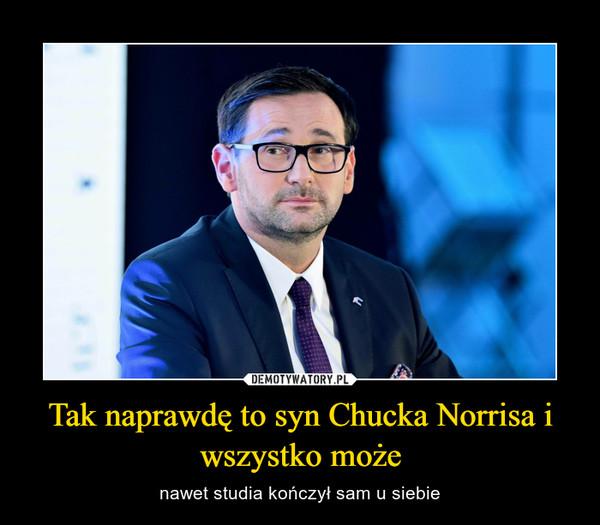 Tak naprawdę to syn Chucka Norrisa i wszystko może – nawet studia kończył sam u siebie