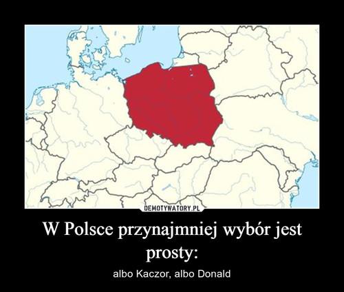 W Polsce przynajmniej wybór jest prosty: