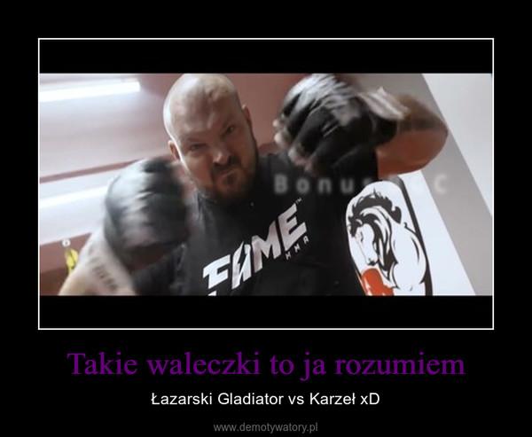 Takie waleczki to ja rozumiem – Łazarski Gladiator vs Karzeł xD