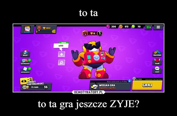 to ta gra jeszcze ZYJE? –
