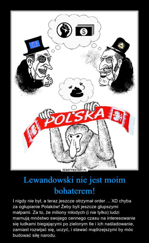 Lewandowski nie jest moim bohaterem!