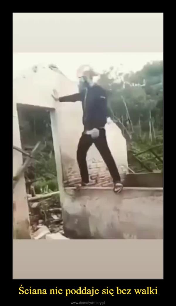 Ściana nie poddaje się bez walki –