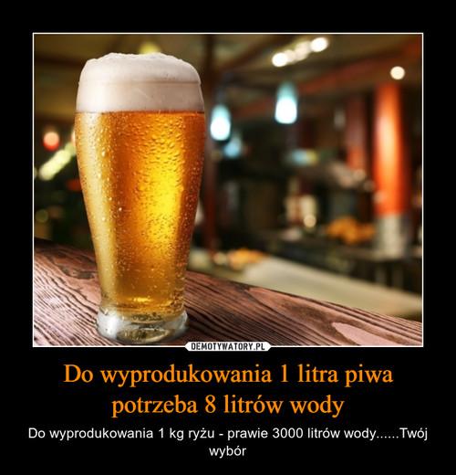 Do wyprodukowania 1 litra piwa potrzeba 8 litrów wody