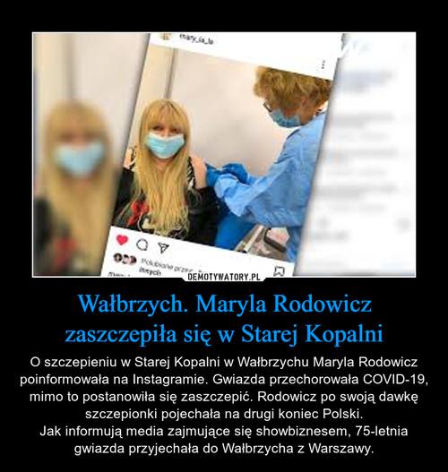 Wałbrzych. Maryla Rodowicz zaszczepiła się w Starej Kopalni
