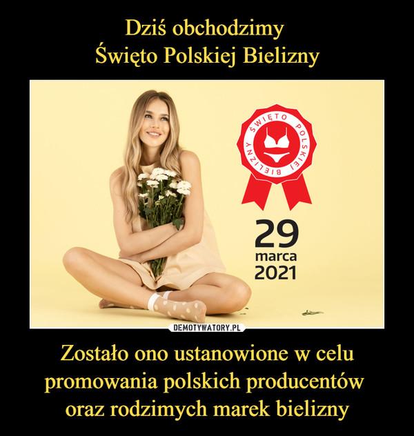 Zostało ono ustanowione w celu promowania polskich producentów oraz rodzimych marek bielizny –