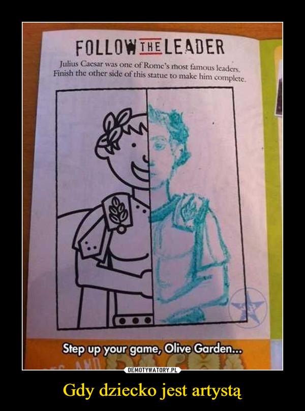 Gdy dziecko jest artystą –  Follow he leader Step up your game, Olive Garden