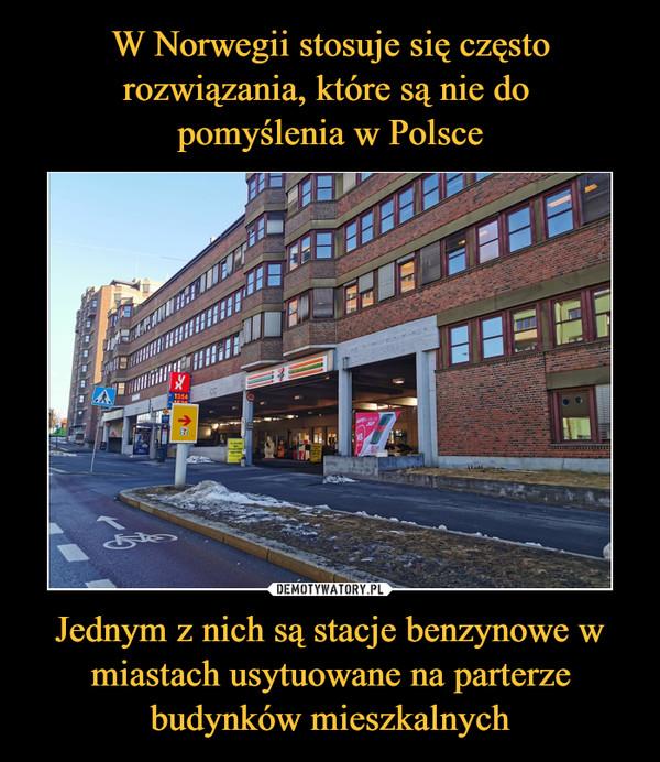 Jednym z nich są stacje benzynowe w miastach usytuowane na parterze budynków mieszkalnych –