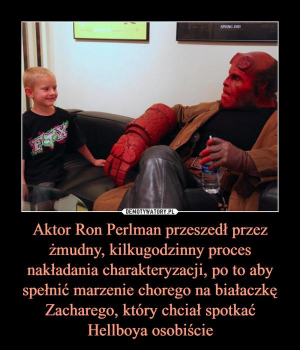 Aktor Ron Perlman przeszedł przez żmudny, kilkugodzinny proces nakładania charakteryzacji, po to aby spełnić marzenie chorego na białaczkę Zacharego, który chciał spotkać Hellboya osobiście –