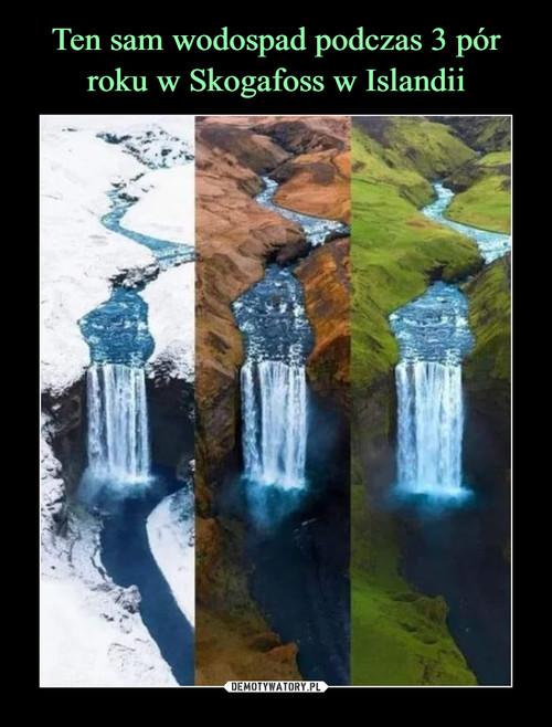 Ten sam wodospad podczas 3 pór roku w Skogafoss w Islandii