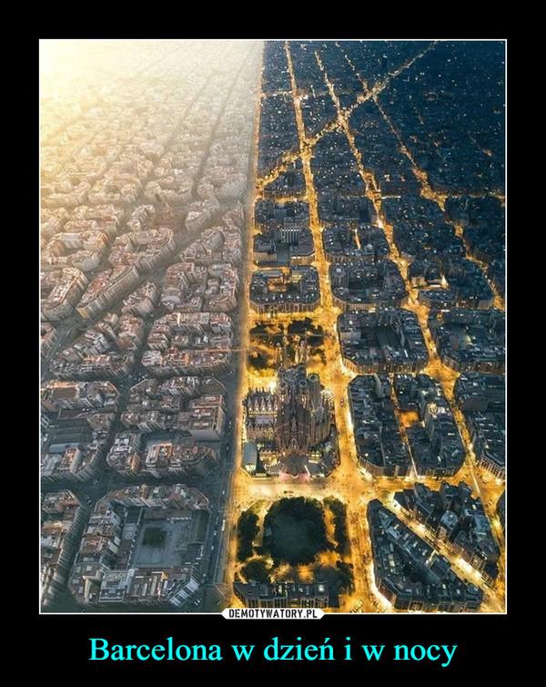 Barcelona w dzień i w nocy –
