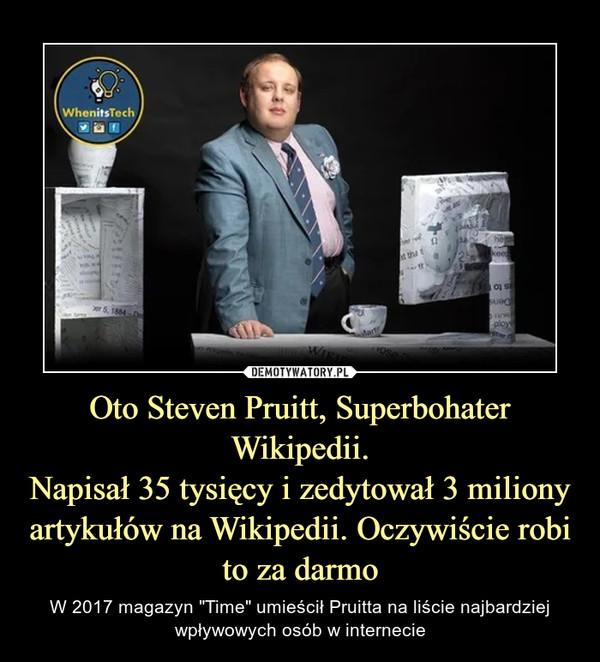 """Oto Steven Pruitt, Superbohater Wikipedii.Napisał 35 tysięcy i zedytował 3 miliony artykułów na Wikipedii. Oczywiście robi to za darmo – W 2017 magazyn """"Time"""" umieścił Pruitta na liście najbardziej wpływowych osób w internecie"""