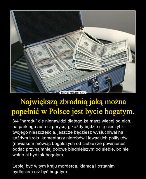 Największą zbrodnią jaką można popełnić w Polsce jest bycie bogatym.