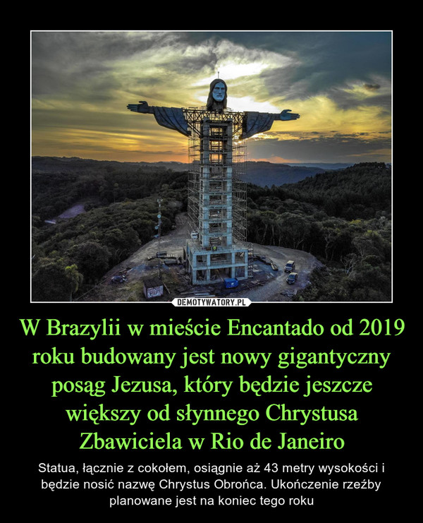 W Brazylii w mieście Encantado od 2019 roku budowany jest nowy gigantyczny posąg Jezusa, który będzie jeszcze większy od słynnego Chrystusa Zbawiciela w Rio de Janeiro – Statua, łącznie z cokołem, osiągnie aż 43 metry wysokości i będzie nosić nazwę Chrystus Obrońca. Ukończenie rzeźby planowane jest na koniec tego roku
