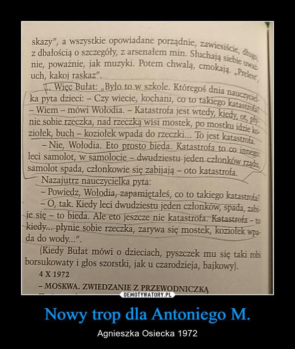 Nowy trop dla Antoniego M. – Agnieszka Osiecka 1972