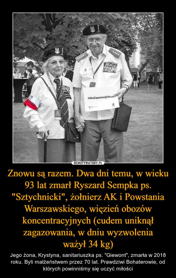 """Znowu są razem. Dwa dni temu, w wieku 93 lat zmarł Ryszard Sempka ps. """"Sztychnicki"""", żołnierz AK i Powstania Warszawskiego, więzień obozów koncentracyjnych (cudem uniknął zagazowania, w dniu wyzwoleniaważył 34 kg) – Jego żona, Krystyna, sanitariuszka ps. """"Giewont"""", zmarła w 2018 roku. Byli małżeństwem przez 70 lat. Prawdziwi Bohaterowie, od których powinniśmy się uczyć miłości"""
