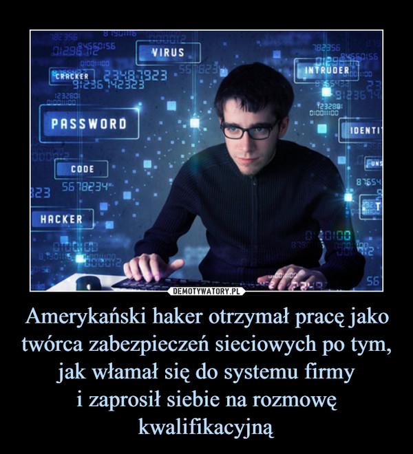 Amerykański haker otrzymał pracę jako twórca zabezpieczeń sieciowych po tym, jak włamał się do systemu firmyi zaprosił siebie na rozmowę kwalifikacyjną –