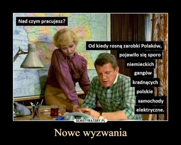 Nowe wyzwania –  - EYtn pracujesz?Od kiedy rosną zarobki Polaków,pojawiło się sporoniemieckichgangówkradnącychpolskielă%lsamochodyf. elektryczne