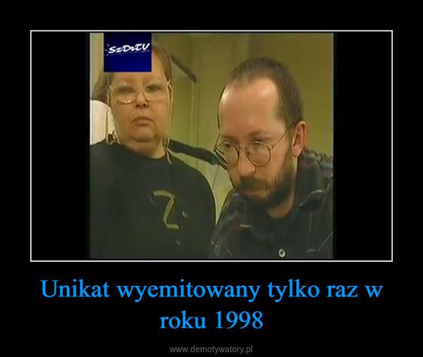 Unikat wyemitowany tylko raz w roku 1998 –