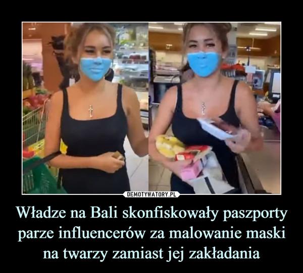 Władze na Bali skonfiskowały paszporty parze influencerów za malowanie maski na twarzy zamiast jej zakładania –