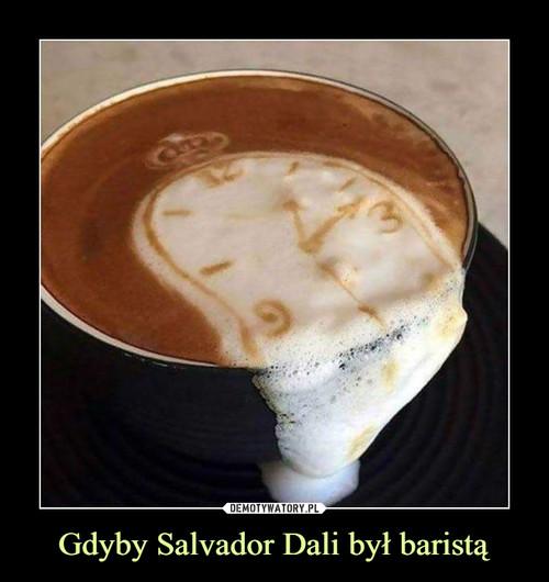 Gdyby Salvador Dali był baristą
