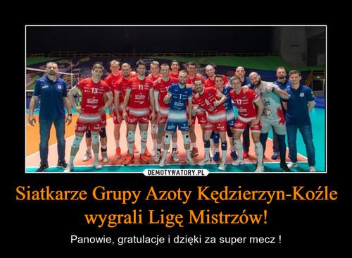 Siatkarze Grupy Azoty Kędzierzyn-Koźle wygrali Ligę Mistrzów!