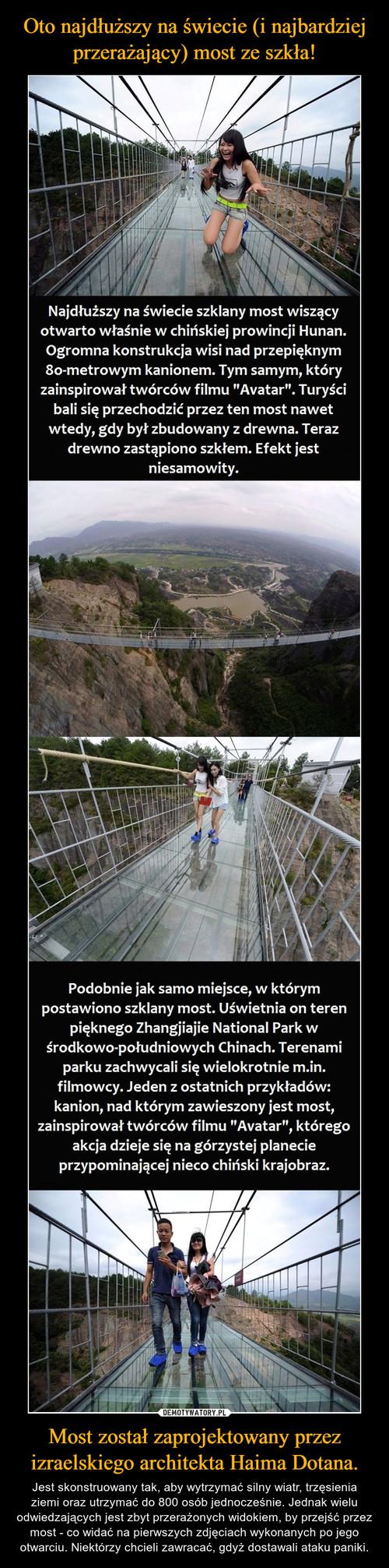Oto najdłuższy na świecie (i najbardziej przerażający) most ze szkła! Most został zaprojektowany przez izraelskiego architekta Haima Dotana.