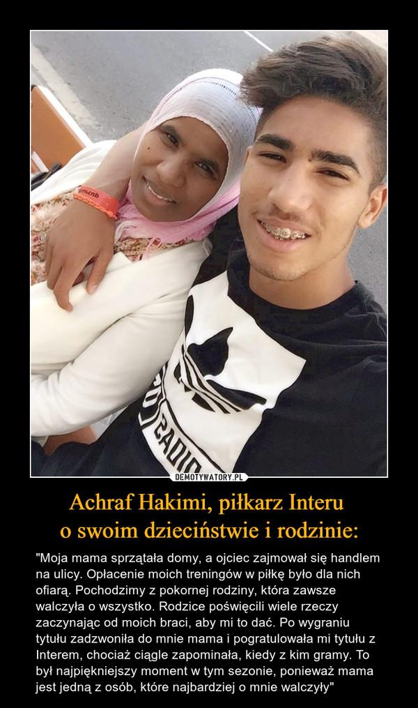 Achraf Hakimi, piłkarz Interu  o swoim dzieciństwie i rodzinie: