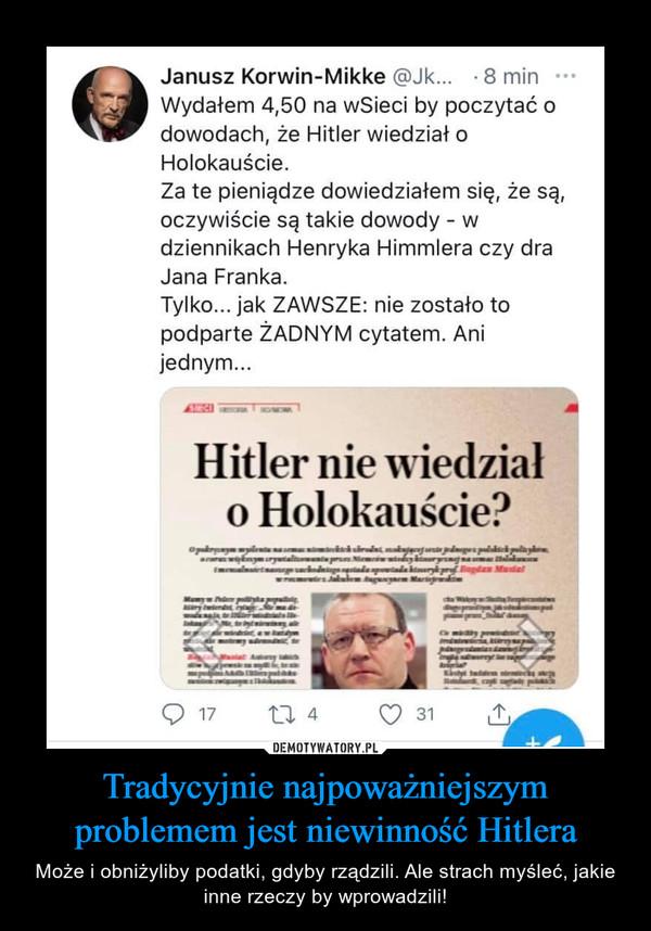 Tradycyjnie najpoważniejszym problemem jest niewinność Hitlera – Może i obniżyliby podatki, gdyby rządzili. Ale strach myśleć, jakie inne rzeczy by wprowadzili!