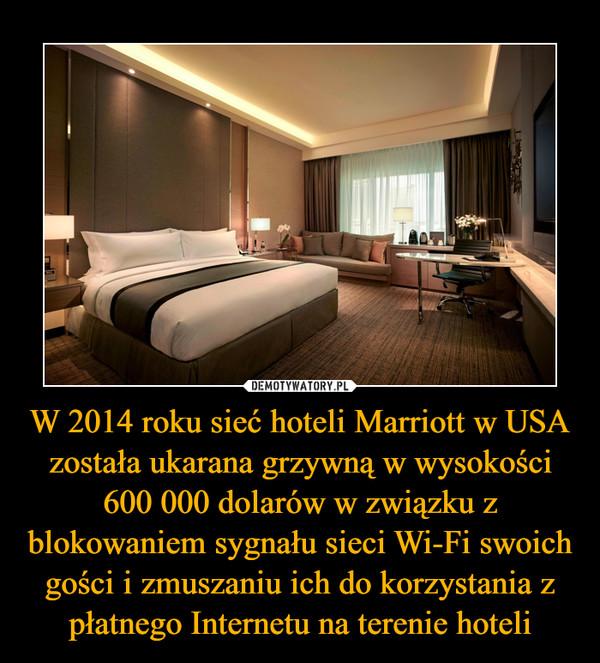 W 2014 roku sieć hoteli Marriott w USA została ukarana grzywną w wysokości 600 000 dolarów w związku z blokowaniem sygnału sieci Wi-Fi swoich gości i zmuszaniu ich do korzystania z płatnego Internetu na terenie hoteli –