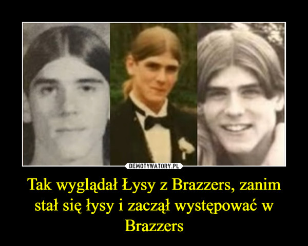 Tak wyglądał Łysy z Brazzers, zanim stał się łysy i zaczął występować w Brazzers –