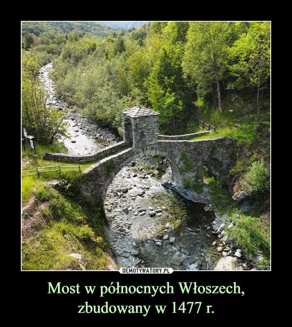 Most w północnych Włoszech, zbudowany w 1477 r. –