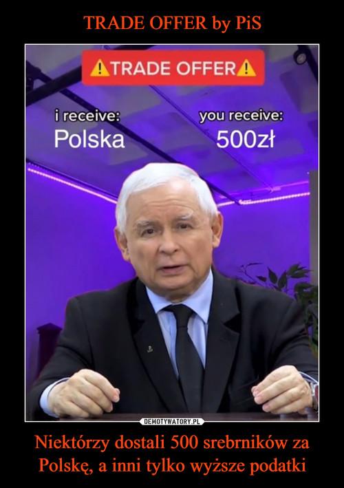 TRADE OFFER by PiS Niektórzy dostali 500 srebrników za Polskę, a inni tylko wyższe podatki