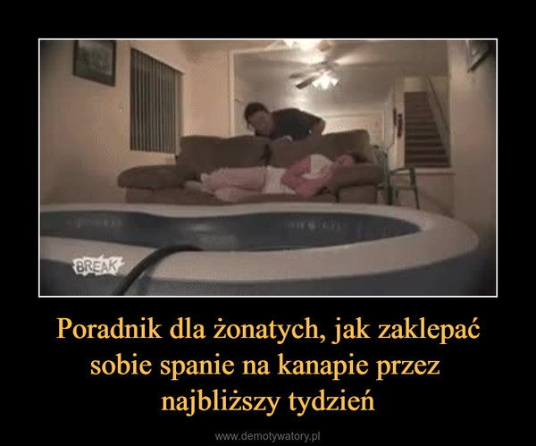 Poradnik dla żonatych, jak zaklepać sobie spanie na kanapie przez najbliższy tydzień –