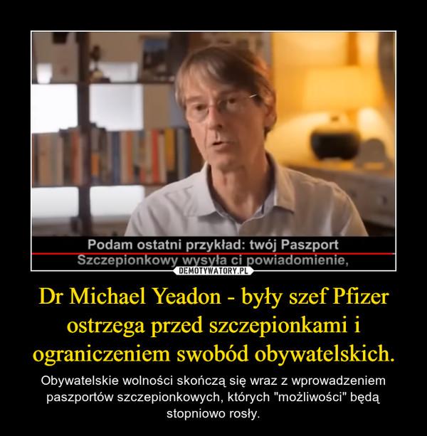 """Dr Michael Yeadon - były szef Pfizer ostrzega przed szczepionkami i ograniczeniem swobód obywatelskich. – Obywatelskie wolności skończą się wraz z wprowadzeniem paszportów szczepionkowych, których """"możliwości"""" będą stopniowo rosły."""