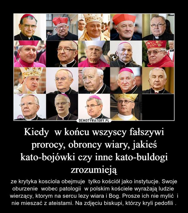 Kiedy  w końcu wszyscy fałszywi prorocy, obroncy wiary, jakieś kato-bojówki czy inne kato-buldogi zrozumieją – ze krytyka kosciola obejmuje  tylko kościół jako instytucje. Swoje oburzenie  wobec patologii  w polskim kościele wyrażają ludzie  wierzący, ktorym na sercu lezy wiara i Bog. Prosze ich nie mylić  i nie mieszać z ateistami. Na zdjęciu biskupi, którzy kryli pedofili .