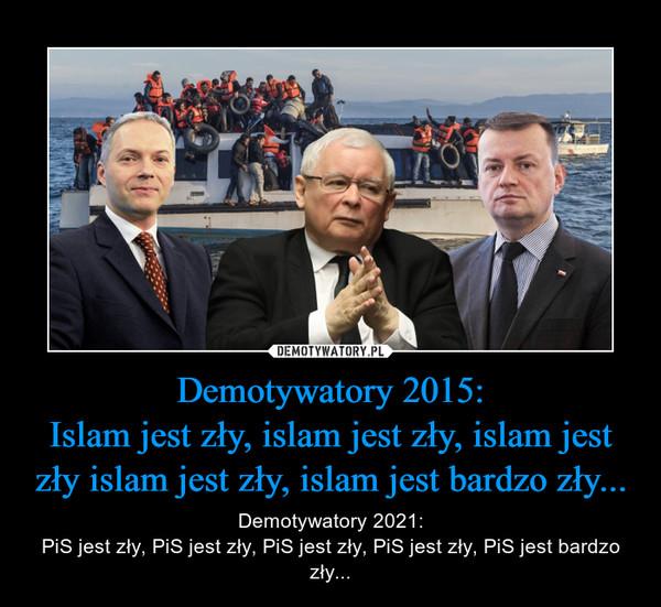 Demotywatory 2015:Islam jest zły, islam jest zły, islam jest zły islam jest zły, islam jest bardzo zły... – Demotywatory 2021:PiS jest zły, PiS jest zły, PiS jest zły, PiS jest zły, PiS jest bardzo zły...