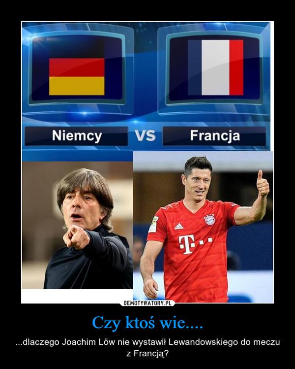 Czy ktoś wie.... – ...dlaczego Joachim Löw nie wystawił Lewandowskiego do meczu z Francją?