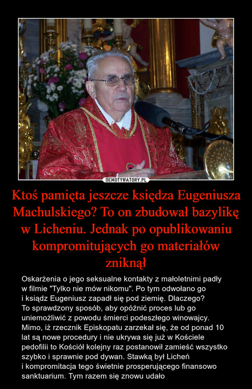 Ktoś pamięta jeszcze księdza Eugeniusza Machulskiego? To on zbudował bazylikę w Licheniu. Jednak po opublikowaniu kompromitujących go materiałów zniknął
