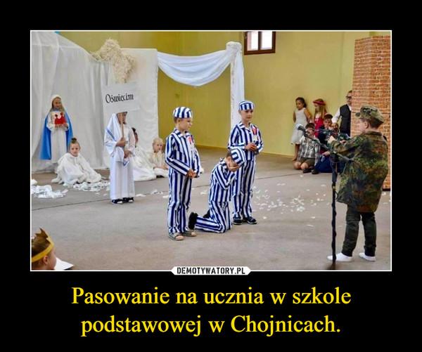 Pasowanie na ucznia w szkole podstawowej w Chojnicach. –