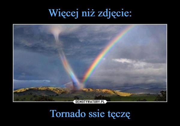 Więcej niż zdjęcie: Tornado ssie tęczę