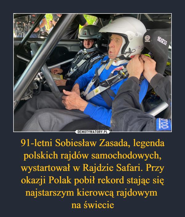 91-letni Sobiesław Zasada, legenda polskich rajdów samochodowych, wystartował w Rajdzie Safari. Przy okazji Polak pobił rekord stając się najstarszym kierowcą rajdowym na świecie –
