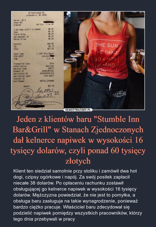 """Jeden z klientów baru """"Stumble Inn Bar&Grill"""" w Stanach Zjednoczonych dał kelnerce napiwek w wysokości 16 tysięcy dolarów, czyli ponad 60 tysięcy złotych"""